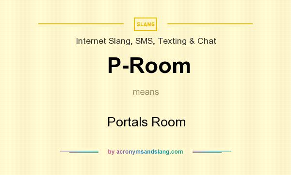 What does P-Room mean? It stands for Portals Room
