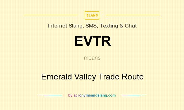 What does EVTR mean? It stands for Emerald Valley Trade Route