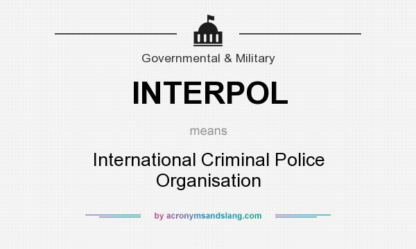 What does INTERPOL mean? It stands for International Criminal Police Organisation