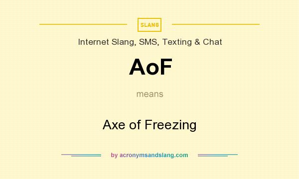 What does AoF mean? It stands for Axe of Freezing