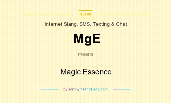 What does MgE mean? It stands for Magic Essence