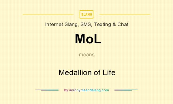 What does MoL mean? It stands for Medallion of Life