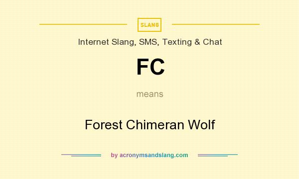 What does FC mean? It stands for Forest Chimeran Wolf