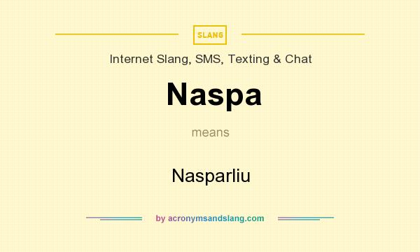 What does Naspa mean? It stands for Nasparliu