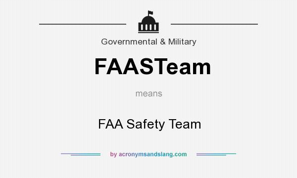 What does FAASTeam mean? It stands for FAA Safety Team