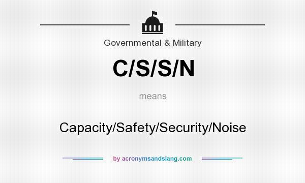 What does C/S/S/N mean? It stands for Capacity/Safety/Security/Noise