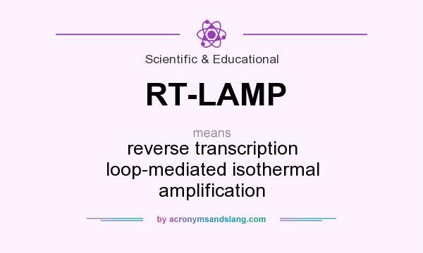 What does RT-LAMP mean? It stands for reverse transcription loop-mediated isothermal amplification
