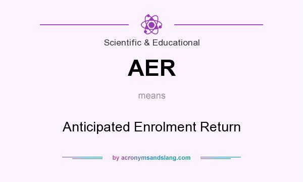 What does AER mean? It stands for Anticipated Enrolment Return