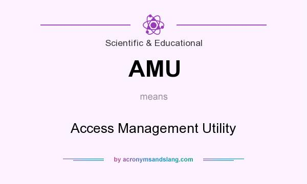 What does AMU mean? It stands for Access Management Utility