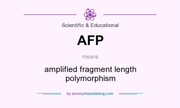 What does AFP mean? It stands for amplified fragment length polymorphism