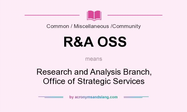 What does R&A OSS mean? It stands for Research and Analysis Branch, Office of Strategic Services
