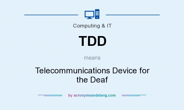 What does TDD mean? It stands for Telecommunications Device for the Deaf