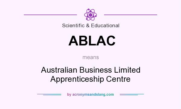 What does ABLAC mean? It stands for Australian Business Limited Apprenticeship Centre