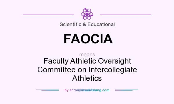 What does FAOCIA mean? It stands for Faculty Athletic Oversight Committee on Intercollegiate Athletics