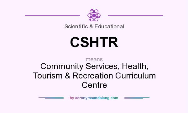 What does CSHTR mean? It stands for Community Services, Health, Tourism & Recreation Curriculum Centre