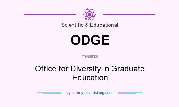 What does ODGE mean? It stands for Office for Diversity in Graduate Education