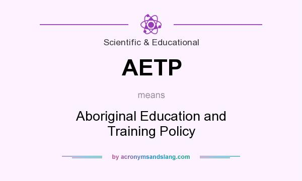 What does AETP mean? It stands for Aboriginal Education and Training Policy