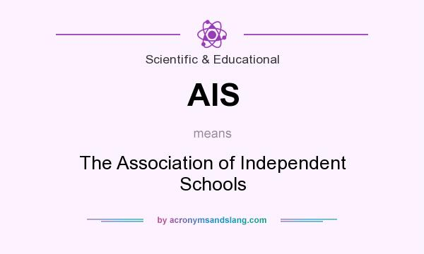 What does AIS mean? It stands for The Association of Independent Schools