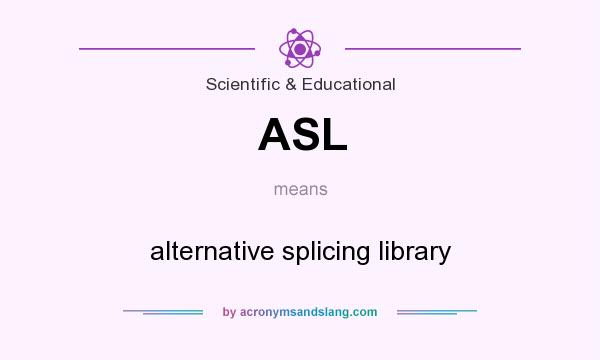 What does ASL mean? It stands for alternative splicing library