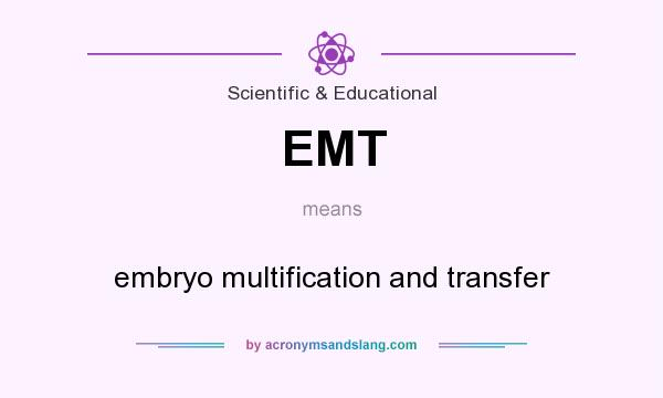 What does EMT mean? It stands for embryo multification and transfer