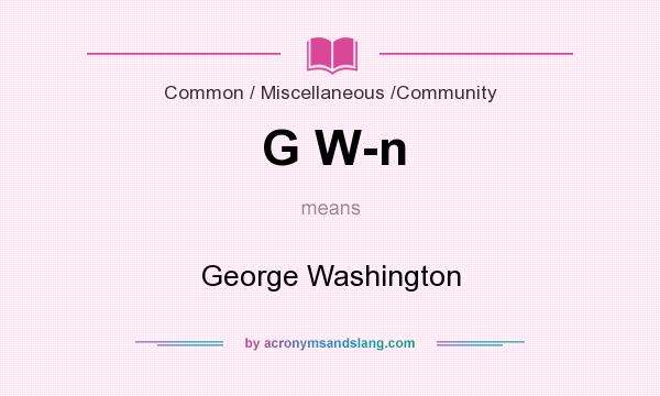 What does G W-n mean? It stands for George Washington