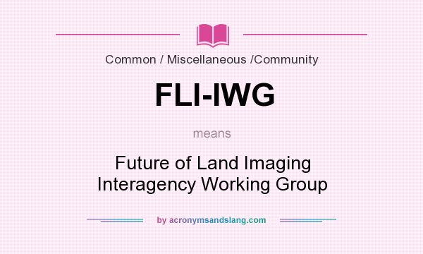 What does FLI-IWG mean? It stands for Future of Land Imaging Interagency Working Group