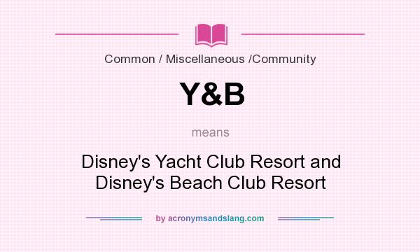 What does Y&B mean? It stands for Disney`s Yacht Club Resort and Disney`s Beach Club Resort