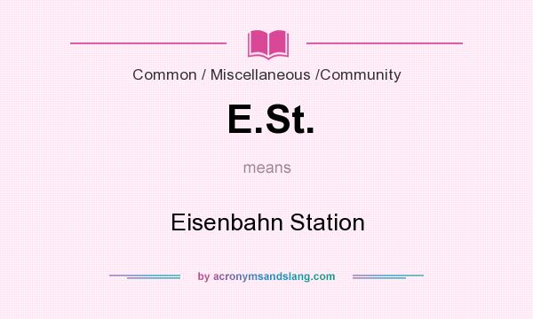 What does E.St. mean? It stands for Eisenbahn Station