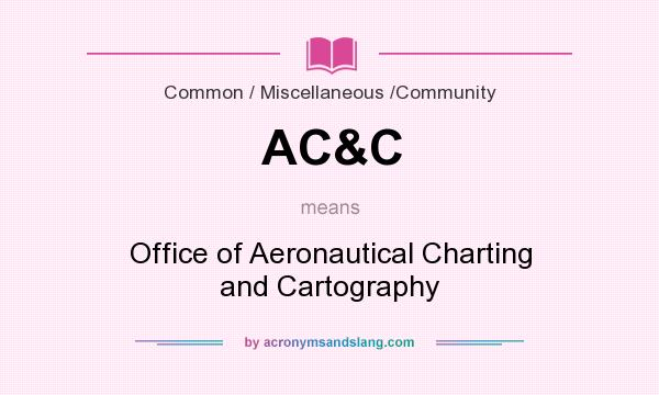 what does ac c mean definition of ac c ac c stands for office of aeronautical charting and. Black Bedroom Furniture Sets. Home Design Ideas