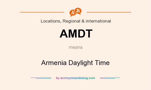 What does AMDT mean? It stands for Armenia Daylight Time