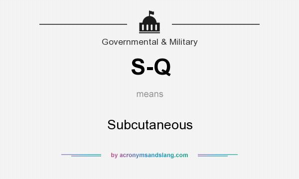What does S-Q mean? It stands for Subcutaneous