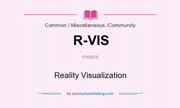 What does R-VIS mean? It stands for Reality Visualization