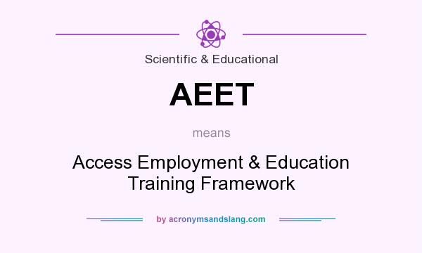 What does AEET mean? It stands for Access Employment & Education Training Framework