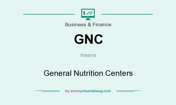 What does GNC mean? It stands for General Nutrition Centers