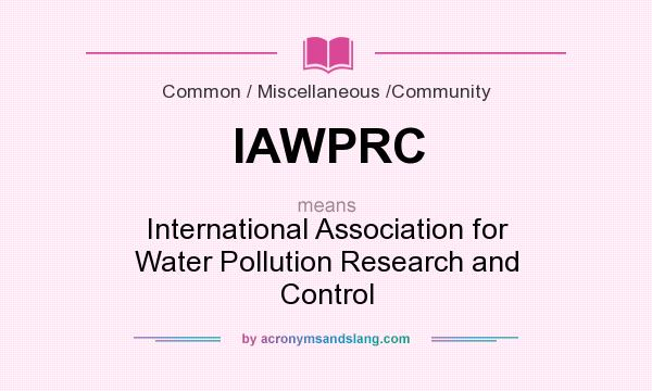 What does IAWPRC mean? It stands for International Association for Water Pollution Research and Control