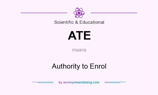 What does ATE mean? It stands for Authority to Enrol