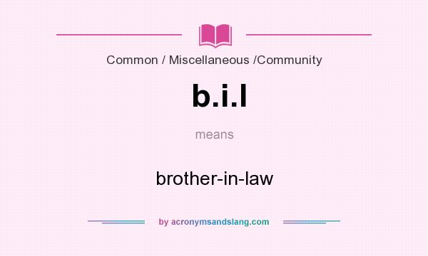 What does b.i.l mean? It stands for brother-in-law