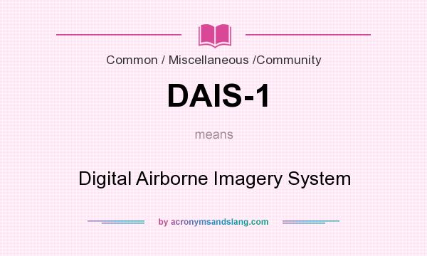 What does DAIS-1 mean? It stands for Digital Airborne Imagery System