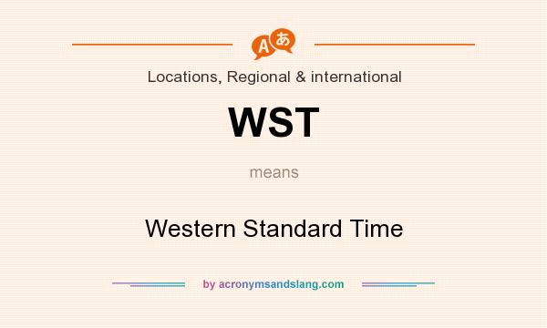 What does WST mean? It stands for Western Standard Time