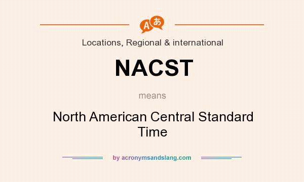 What does NACST mean? It stands for North American Central Standard Time