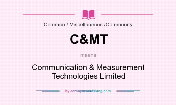 What does C&MT mean? It stands for Communication & Measurement Technologies Limited