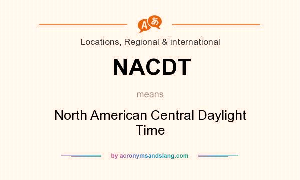 What does NACDT mean? It stands for North American Central Daylight Time