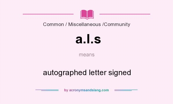 What does a.l.s mean? It stands for autographed letter signed
