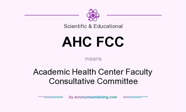 What does AHC FCC mean? It stands for Academic Health Center Faculty Consultative Committee