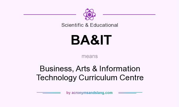 What does BA&IT mean? It stands for Business, Arts & Information Technology Curriculum Centre
