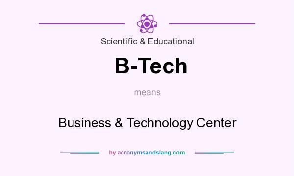 What does B-Tech mean? It stands for Business & Technology Center