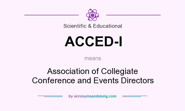 What does ACCED-I mean? It stands for Association of Collegiate Conference and Events Directors