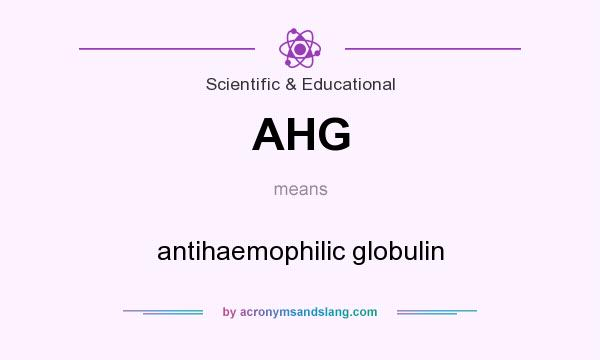 What does AHG mean? It stands for antihaemophilic globulin
