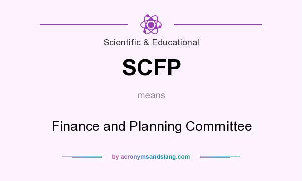 What does SCFP mean? It stands for Finance and Planning Committee