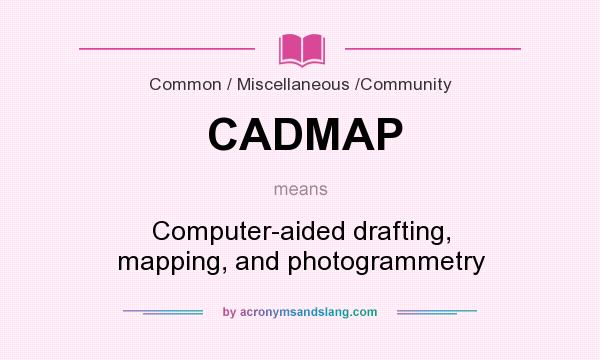 What does CADMAP mean? It stands for Computer-aided drafting, mapping, and photogrammetry